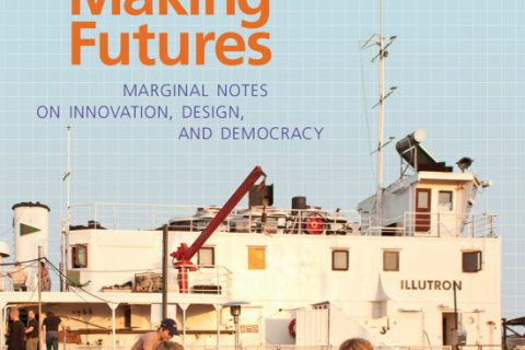 Making Futures: Marginal Notes on Innovation, Design, and Democracy | 2014